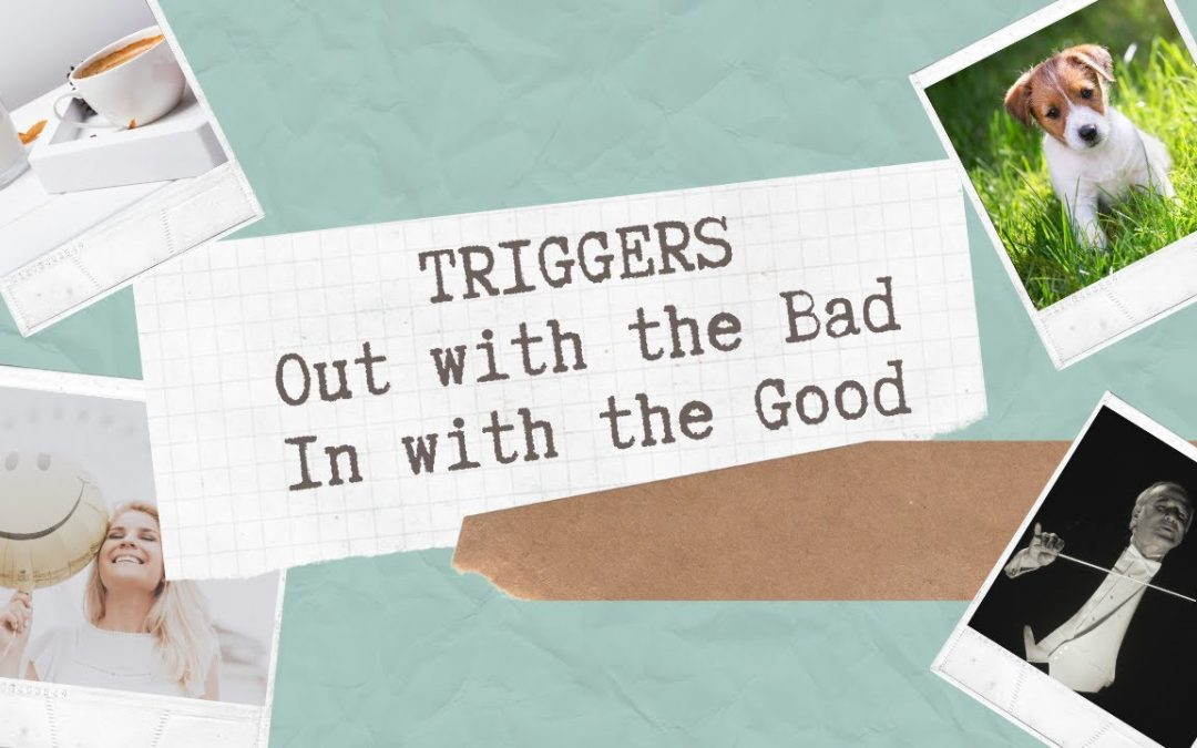 Triggers Out With the Bad and In With the Good | Depression and Anxiety Triggers