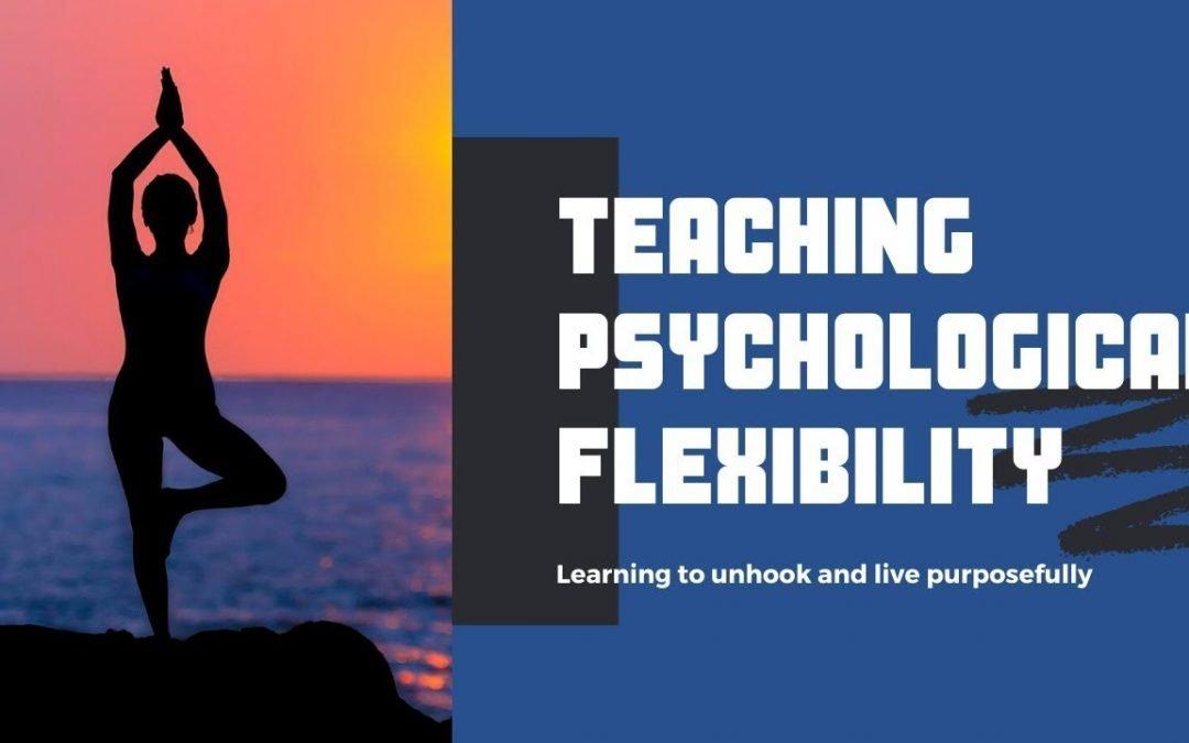 Teaching Psychological Flexibility