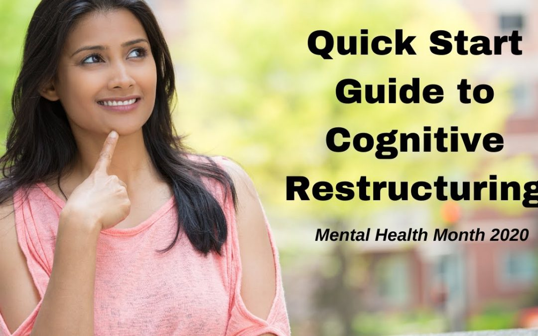Quickstart Guide to Cognitive Restructuring with Dr. Dawn-Elise Snipes | Mental Health Month 2020
