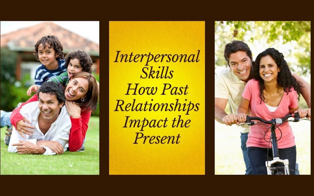 Relationship Skills: Recognizing How the Past Impacts the Present