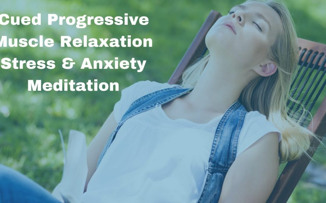 Cued Progressive Muscle Relaxation | A Meditation for Anxiety