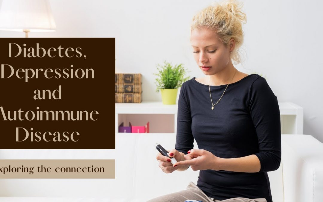 Diabetes, Depression, and Autoimmune Issues