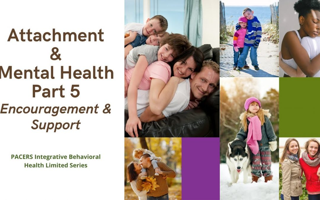 Mental Health and Attachment Part 5 | Encouragement and Support