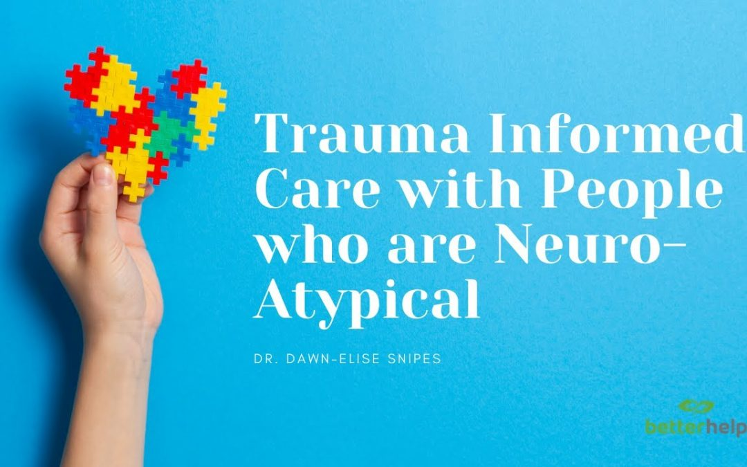 Trauma Informed Care for Persons Who Are NeuroAtypical