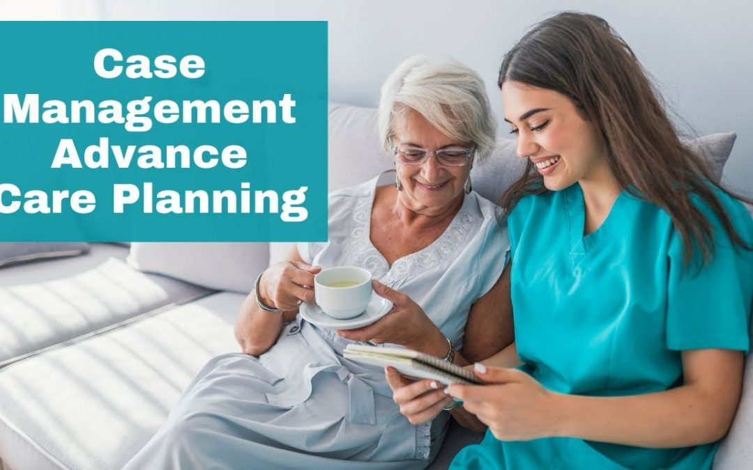 Advanced Care Planning in Case Management