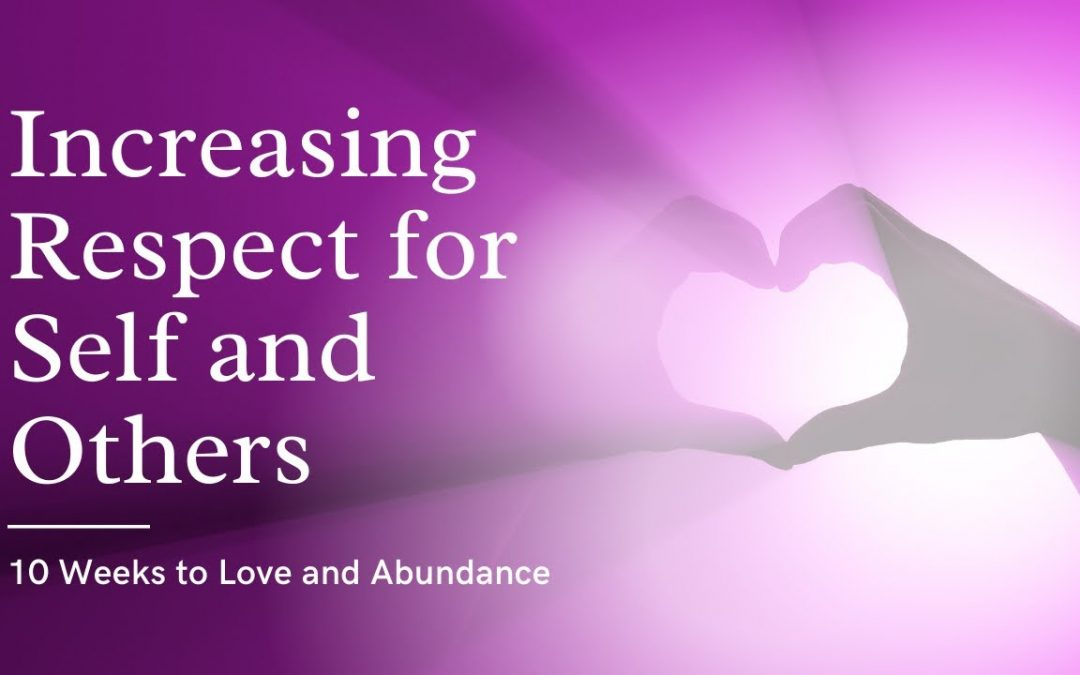 Developing Respect for Yourself and Others 10 Weeks to Love and Abundance