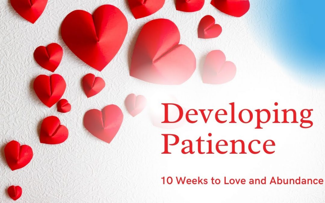 Developing Patience 10 Weeks to Love and Abundance