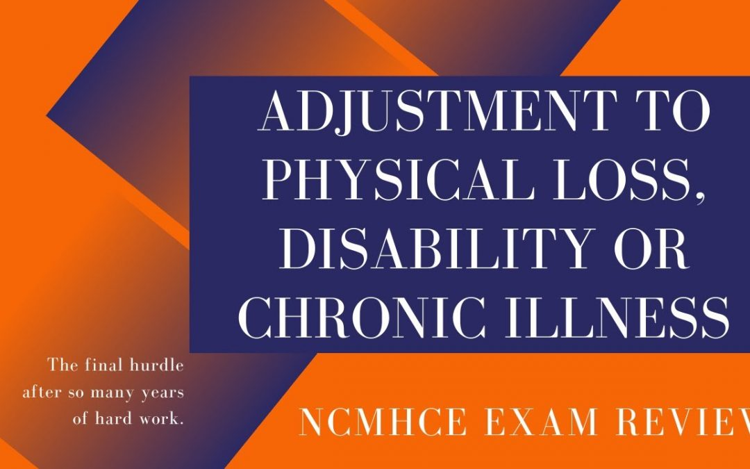 Adjustment Related to Physical Loss or Chronic Illness | NCMHCE Exam Review